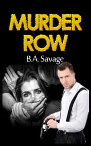 Murder Row (A Private Detective Mystery Series of crime mystery novels Book 1 ) ebook by B.A. Savage