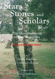 Stars, Stones and Scholars - The Decipherment of the Megaliths as an Ancient Survey of the Earth by Astronomy ebook by Andis Kaulins