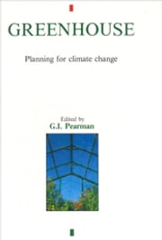 Greenhouse: Planning for Climate Change ebook by GI Pearman