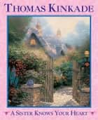 A Sister Knows Your Heart ebook by Thomas Kinkade