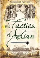 The Tactics of Aelian ebook by Christopher Matthew