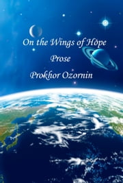 On the Wings of Hope: Prose ebook by Prokhor Ozornin
