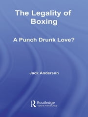 The Legality of Boxing - A Punch Drunk Love? ebook by Jack Anderson