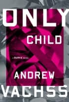 Only Child - A Burke Novel ebook by Andrew Vachss