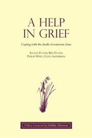 A Help in Grief - Coping with the death of someone close ebook by Julian Evans