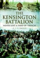 The Kensington Battalion - 'Never Lost a Yard of Trench' ebook by G. I. S. Inglis