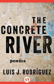 The Concrete River - Poems ebook by Luis Rodriguez