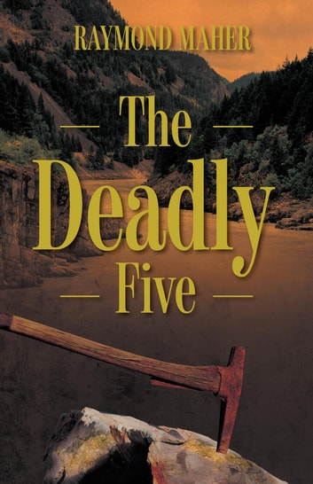 The Deadly Five ebook by Raymond Maher,Eden Maher