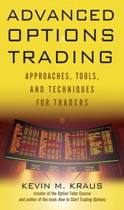 Advanced Options Trading - Approaches, Tools, and Techniques for Professionals Traders ebook by Kevin Kraus