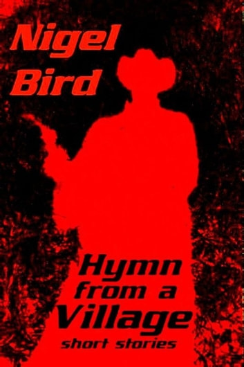 Hymn From A Village ebook by Nigel Bird