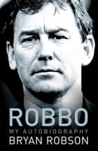 Robbo - My Autobiography - An extraordinary career ebook by Bryan Robson