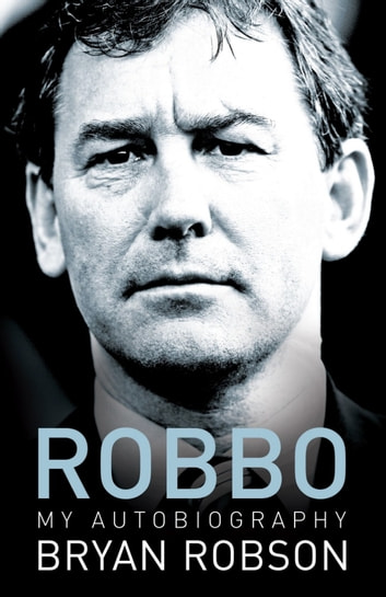 Robbo - My Autobiography - An extraordinary career 電子書 by Bryan Robson
