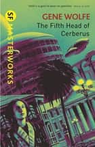 The Fifth Head of Cerberus ebook by Gene Wolfe