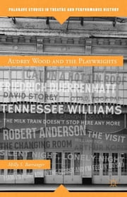 Audrey Wood and the Playwrights ebook by M. Barranger