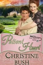 Patient Heart (New Beginnings, Book 3) ebook by Christine Bush