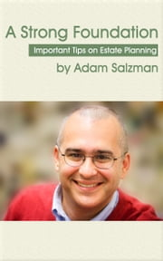 A Strong Foundation - Important Tips on Estate Planning ebook by Adam Salzman