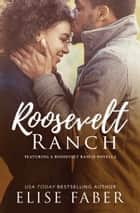 Roosevelt Ranch - Books 1-5 ebook by Elise Faber