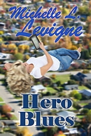 Hero Blues - A neighborlee, Ohio, Story ebook by Michelle L. Levigne