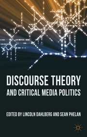 Discourse Theory and Critical Media Politics ebook by Dr Lincoln Dahlberg,Dr Sean Phelan