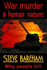 War, murder & human nature: Why people kill ebook by Steve Bareham