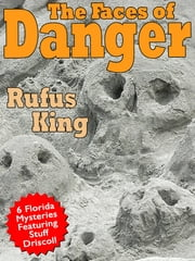 The Faces of Danger - 6 Florida Mysteries Featuring Sheriff Stuff Driscoll ebook by Rufus King