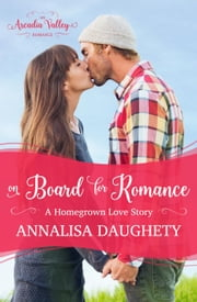 On Board for Romance: Homegrown Love Book One - Arcadia Valley Romance, #7 ebook by Annalisa Daughety