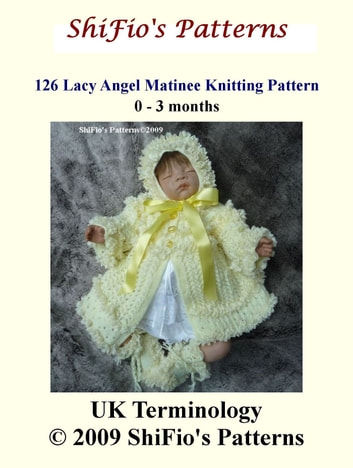 126 Lacy Angel Matinee Jacket Knitting Pattern #126 ebook by ShiFio's Patterns