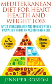 Mediterranean Diet For Heart Health and Weigth Loss: My 24 Weeks Research and Findings With 5 Overweight People on Mediterranean Diet ebook by CSB Academy Publishing Company