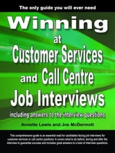 Winning at Customer Services and Call Centre Job Interviews Including Answers to the Interview Questions ebook by Lewis , Annette
