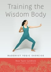 Training the Wisdom Body - Tibetan Yogic Exercise ebook by Rose Taylor Goldfield