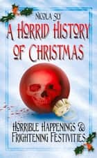 Horrid History of Christmas ebook by Nicola Sly