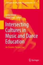 Intersecting Cultures in Music and Dance Education - An Oceanic Perspective ebook by Linda Ashley,David Lines