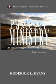 The Pastoral Ministry: An Introduction to the Pastoral Office and Gift ebook by Roderick L. Evans