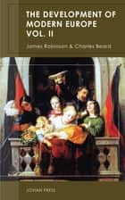 The Development of Modern Europe Volume II ebook by James Robinson, Charles Beard