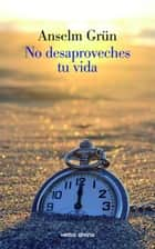 No desaproveches tu vida ebook by Anselm Grün