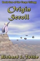 Origin Scroll (Targa Trilogy #1) ebook by Richard S. Tuttle