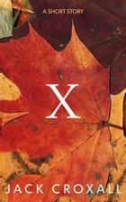 X: A Short Story ebook by Jack Croxall
