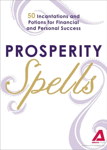 Prosperity Spells - 50 Incantations and Potions for Financial and Personal Success ebook by Adams Media