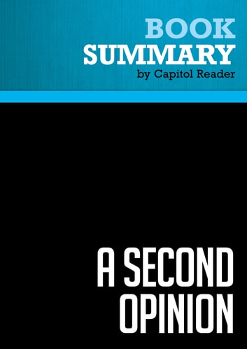 Summary of A Second Opinion: Rescuing America's Health Care ebook by Capitol Reader
