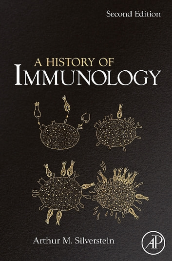 A History of Immunology ebook by Arthur M. Silverstein