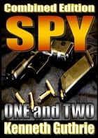 Spy: 1 and 2 (Combined Edition) ebook by Kenneth Guthrie