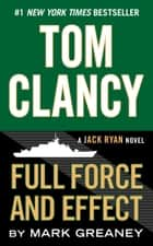 Tom Clancy Full Force and Effect eBook by Mark Greaney