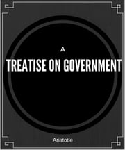 A Treatise on Government ebook by Aristotle