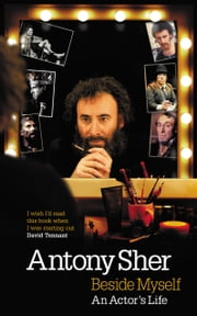 Beside Myself - An Actor's Life ebook by Antony Sher