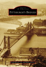 Pittsburgh's Bridges ebook by Todd Wilson PE,Helen Wilson