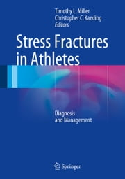 Stress Fractures in Athletes - Diagnosis and Management ebook by Timothy L. Miller,Christopher C. Kaeding