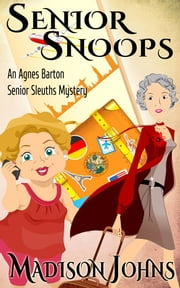 Senior Snoops - An Agnes Barton Senior Sleuth mystery ebook by Madison Johns