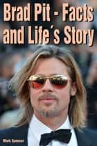 Brad Pit: Facts and Life´s Story ebook by Mark Spencer
