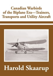 Canadian Warbirds of the Biplane Era - Trainers, Transports and Utility Aircraft ebook by Harold Skaarup