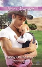 A Baby On The Ranch ebook by Marie Ferrarella